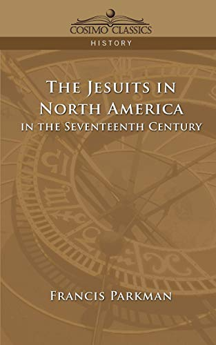 The Jesuits in North America in the Seventeenth Century: Francis Jr. Parkman