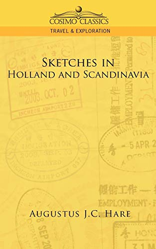 Sketches in Holland and Scandinavia (Cosimo Classics: Augustus J.C. Hare