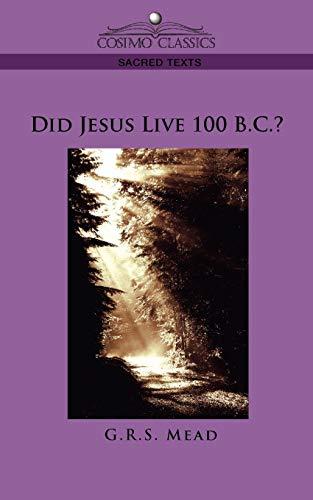 9781596053762: Did Jesus Live 100 B.C.?
