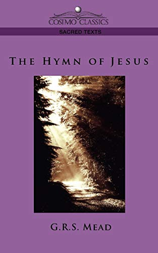 The Hymn of Jesus: G. R. S. Mead