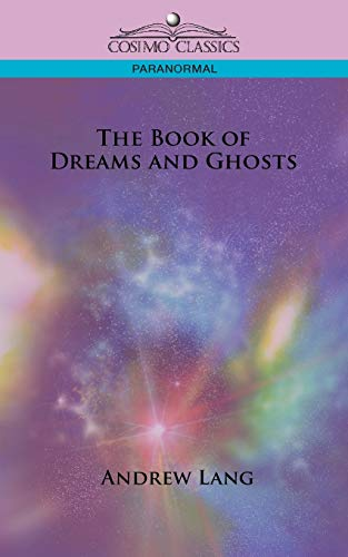 9781596054073: The Book of Dreams and Ghosts (Cosimo Classics Paranormal)