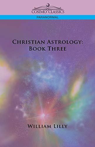 Christian Astrology: Book Three: William Lilly
