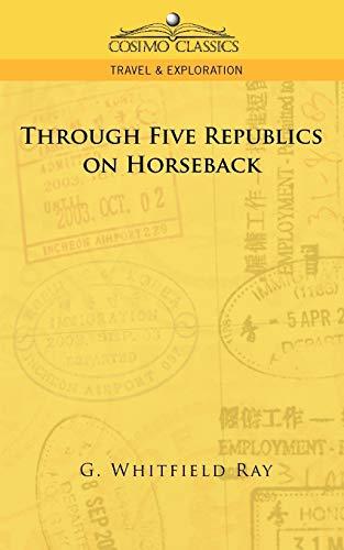 9781596054851: Through Five Republics on Horseback (Cosimo Classics. Travel & Exploration)