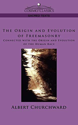 9781596055261: The Origin and Evolution of Freemasonry Connected with the Origin and Evolution of the Human Race (Cosimo Classics Sacred Texts)