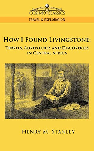 How I Found Livingstone: Travels, Adventures And: Stanley, Henry M.  Dr Livingstone I Presume Book