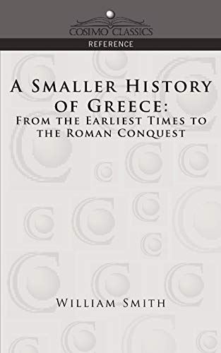 A Smaller History of Greece From the Earliest Times to the Roman Conquest Cosimo Classics Reference...