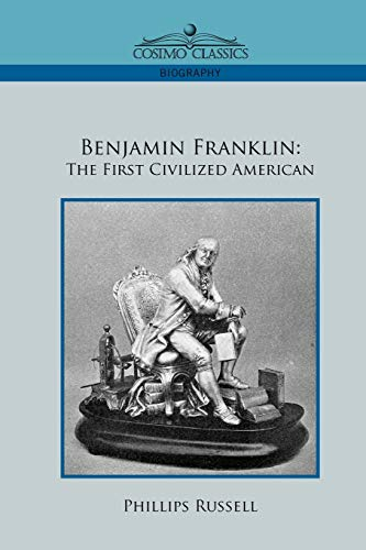 Benjamin Franklin: The First Civilized American (Paperback: Russell, Phillips