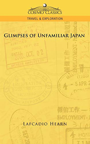 Glimpses of Unfamiliar Japan, Vol. 1: Hearn, Lafcadio