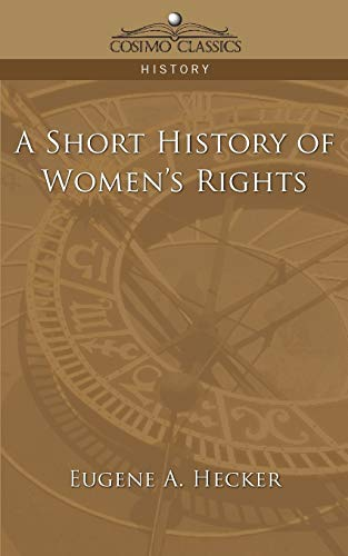 A Short History of Women's Rights (Paperback): Eugene A Hecker