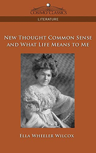 New Thought Common Sense and What Life Means to Me: Ella Wheeler Wilcox