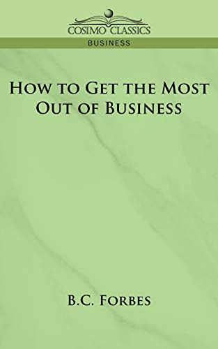 9781596057562: How to Get the Most Out of Business