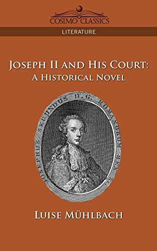 Joseph II and His Court: A Historical: Muhlbach, Luise