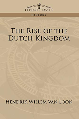 The Rise of the Dutch Kingdom: van Loon, Hendrik Willem