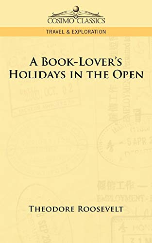 A Book-Lover's Holidays in the Open: Theodore Roosevelt