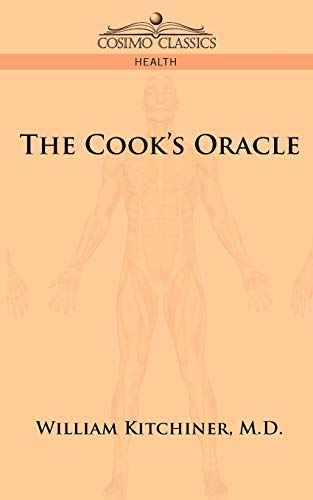 The Cook's Oracle: Kitchiner, M D