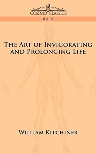 The Art of Invigorating and Prolonging Life: William Kitchiner