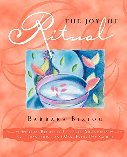 9781596058422: The Joy of Ritual: Spiritual Recipies to Celebrate Milestones, Ease Transitions, and Make Every Day Sacred