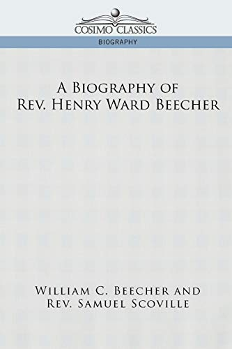 A Biography of REV. Henry Ward Beecher: William C Beecher,