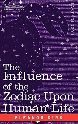 9781596059016: The Influence of the Zodiac Upon Human Life