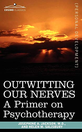 Outwitting Our Nerves: A Primer on Psychotherapy: Jackson, Josephine A.