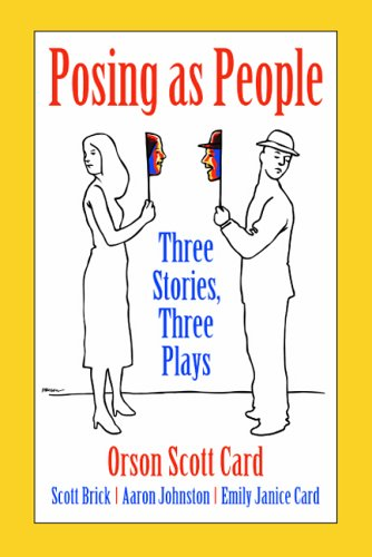 POSING AS PEOPLE: THREE STORIES, THREE PLAYS (AUTHOR SIGNED): Card, Orson Scott And Scott Brick And...