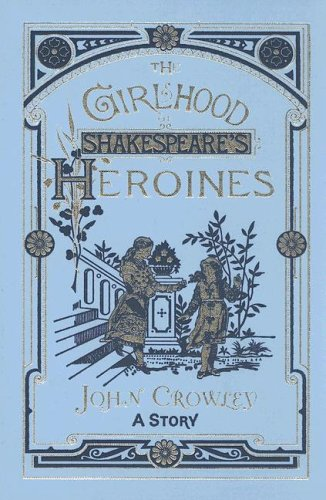 The Girlhood of Shakespeare's Heroines (1596060239) by Crowley, John