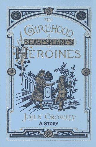 THE GIRLHOOD OF SHAKESPEARE'S HEROINES: Crowley, John.