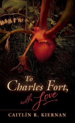 To Charles Fort, with Love: Kiernan, Caitlin R.