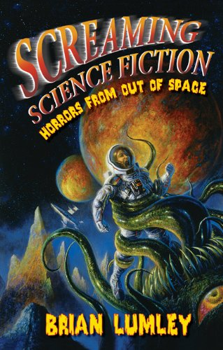 Screaming Science Fiction: Horrors from Out of Space: Lumley, Brian