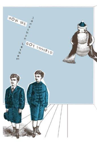 HOW WE GOT INSIPID: Lethem, Jonathn