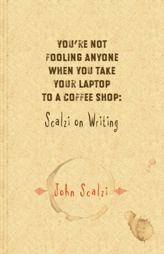 9781596060630: You're Not Fooling Anyone When You Take Your Laptop to a Coffee Shop: Scalzi on Writing