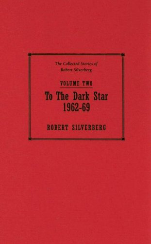 9781596060890: To the Dark Star 1962-69 (The Collected Stories of Robert Silverberg)