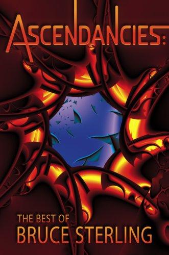 Ascendancies: The Best of Bruce Sterling: Bruce Sterling