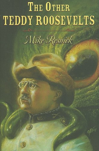 THE OTHER TEDDY ROOSEVELTS: Resnick, Mike.