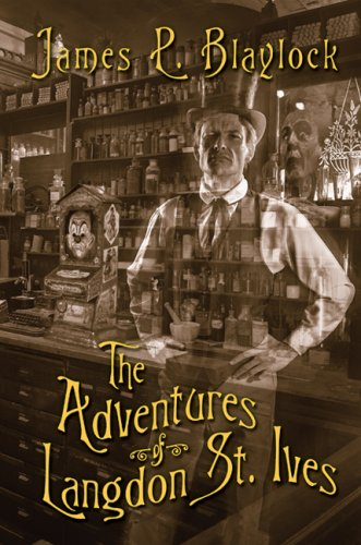 The Adventures of Langdon St. Ives: Blaylock, James P.