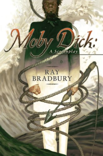 MOBY DICK A SCREENPLAY: RAY BRADBURY