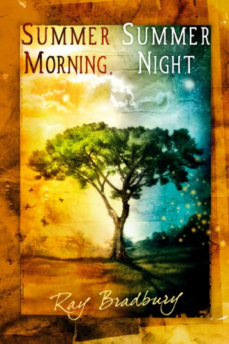 Summer Morning, Summer Night: Ray Bradbury