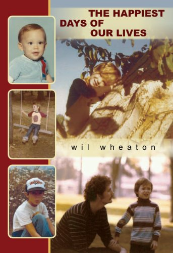 The Happiest Days of Our Lives: Wheaton, Wil