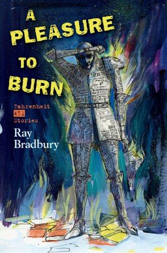 Pleasure to Burn : Fahrenheit 451 Stories: Bradbury, Ray