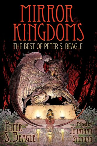 MIRROR KINGDOMS: THE BEST OF PETER S. BEAGLE: Beagle, Peter S.