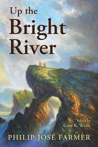 Up the Bright River: Philip Jose Farmer