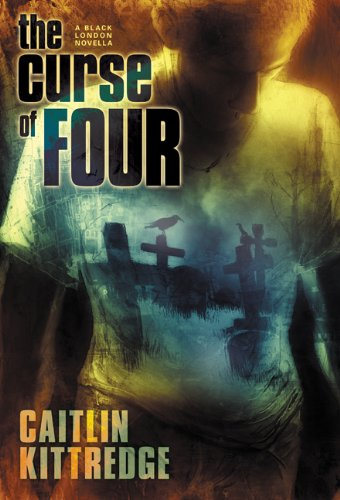 The Curse of Four (Black London): Caitlin Kittredge