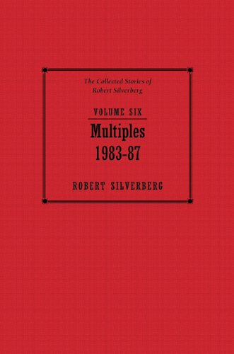Multiples 1983-1987: The Collected Stories of Robert Silverberg (volume 6)