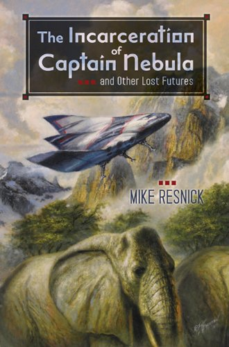 THE INCARCERATION OF CAPTAIN NEBULA AND OTHER LOST FUTURES: Resnick, Mike.