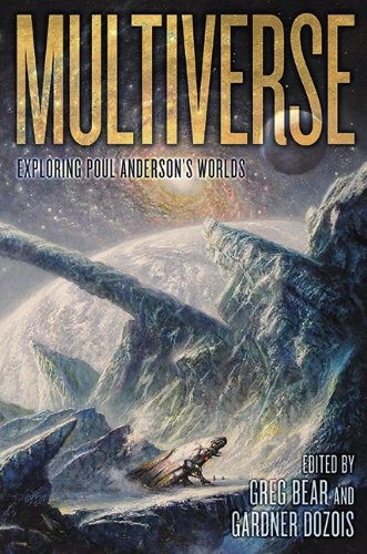 MULTIVERSE: EXPLORING POUL ANDERSON'S WORLDS: Bear, Greg &