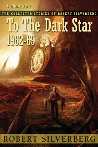 9781596065086: To the Dark Star (Collected Stories of Robert Silverberg)