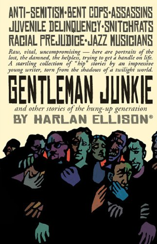 Gentleman Junkie and other stories of the hung-up generation: Ellison, Harlan