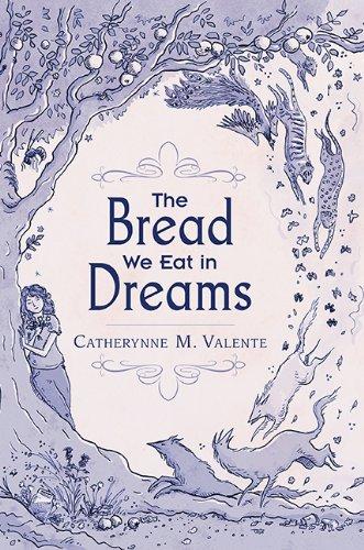 The Bread We Eat in Dreams: Catherynne M. Valente