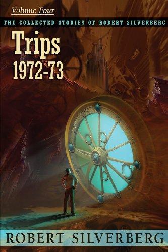 The Collected Stories of Robert Silverberg, Volume 4: Trips: Robert Silverberg