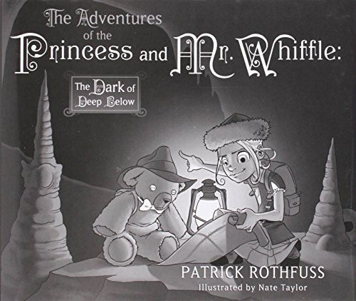 The Adventures of the Princess and Mr. Whiffle, the Dark of Deep Below: **Signed**: Rothfuss, ...